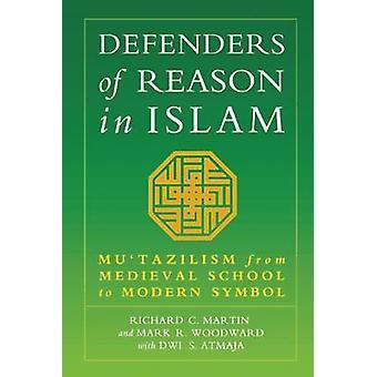 Defenders of Reason in Islam - Mu'tazililism from Medieval School to M