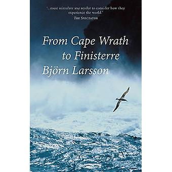 From Cape Wrath to Finisterre - Sailing the Celtic Fringe by Bjorn Lar