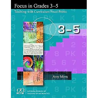 Focus in Grades 3-5 - Teaching with Curriculum Focal Points by Amy Mir
