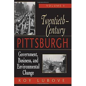 Twentieth Century Pittsburgh : Government, Business and Change