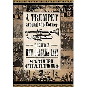 A Trumpet Around the Corner: The Story of New Orleans Jazz (American Made Music)