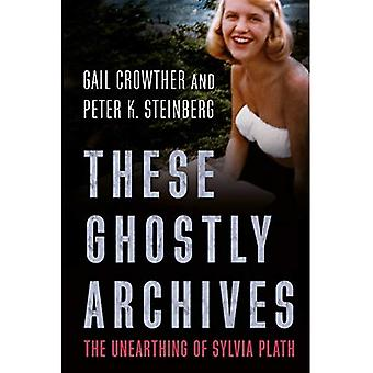 These Ghostly Archives: The� Unearthing of Sylvia Plath