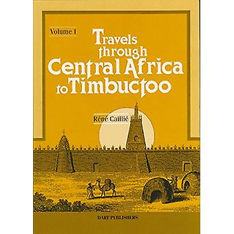 Travels Through Central Africa to Timbuctoo and Across the Great Dese