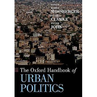 The Oxford Handbook of Urban Politics par Edited par Karen Mossberger &Edited par Susan E Clarke &Edited par Peter John