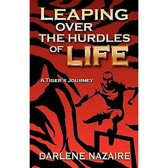 LEAPING OVER THE HURDLES OF LIFE  A TIGERS JOURNEY by NAZAIRE & DARLENE