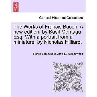 Værker af Francis Bacon. En ny udgave af basilikum Montagu Esq. med et portræt af en miniature af Nicholas Hilliard. af Bacon & Francis