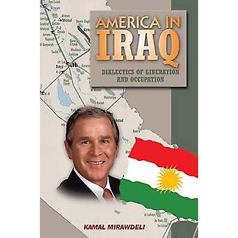 America In Iraq  Dialectics of Liberation and Occupation by Mirawdeli & Kamal