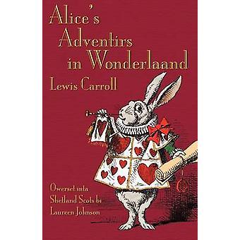 Alices Adventirs in Wonderlaand Alices Adventures in Wonderland in Shetland Scots by Carroll & Lewis