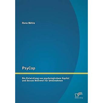 PsyCap Die Entwicklung von psychologischem Kapital und dessen Mehrwert fr Unternehmen par Bhle & Ilona