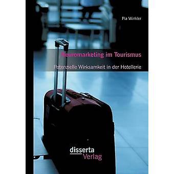 Neuromarketing im Tourismus Potenzielle Wirksamkeit in der Hotellerie by Winkler & Pia