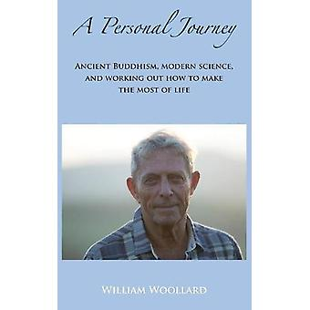 A Personal Journey - Ancient Buddhism - Modern Science - and working o