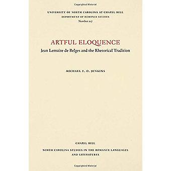 Kunstvolle Beredsamkeit - Jean Lemaire de Belges und der rhetorischen Tradition