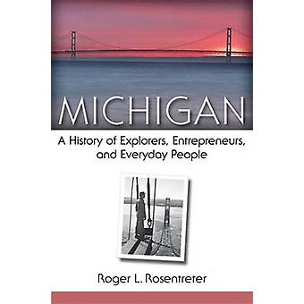 Michigan - A History of Explorers - Entrepreneurs - and Everyday Peopl