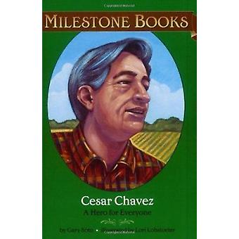 Cesar Chavez - A Hero for Everyone by Soto - Gary/ Lohstoeter - Lori (