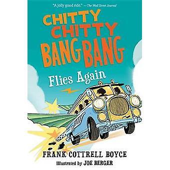Chitty Chitty Bang Bang Flies Again by Frank Cottrell Boyce - Joe Ber