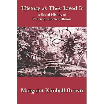 History as They Lived it - A Social History of Praire Du Rocher - Illi