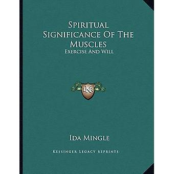 Spiritual Significance of the Muscles - Exercise and Will by Ida Mingl