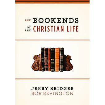 The Bookends of the Christian Life by Jerry Bridges - Bob Bevington -