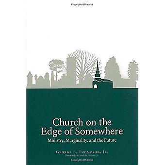 Church on the Edge of Somewhere - Ministry - Marginality - and the Fut