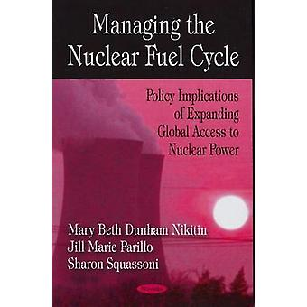 Managing the Nuclear Fuel Cycle - Policy Implications of Expanding Glo