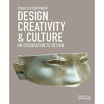 Design - Creativity and Culture - An Orientation to Design by Maurice