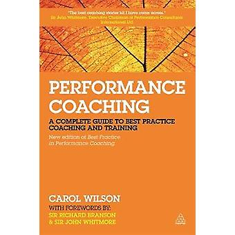 Performance Coaching A Complete Guide to Best Practice Coaching and Training by Wilson & Carol