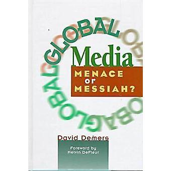 Global Media - Menace or Messiah? by David Pearce Demers - 97815727329