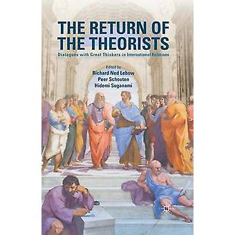 The Return of the Theorists  Dialogues with Great Thinkers in International Relations by Lebow & Richard Ned