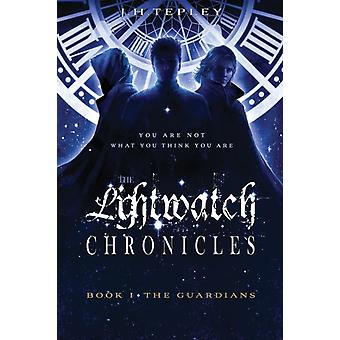The Lightwatch Chronicles The Guardians Book 1 by Tepley & J. H.