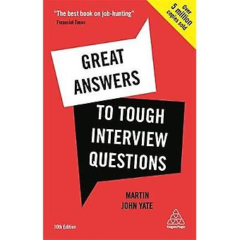 Great Answers to Tough Interview Questions by Martin John Yate