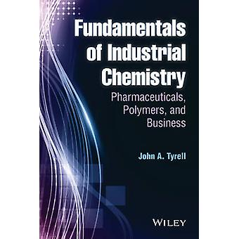 Fundamentals of Industrial Chemistry by John A Tyrell