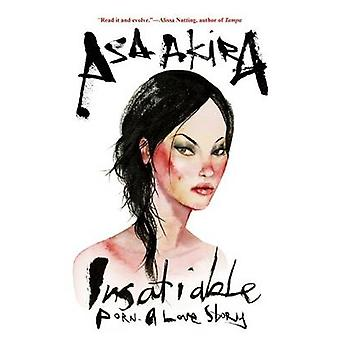 Insatiable - Porn -- A Love Story by Asa Akira - 9780802123497 Book
