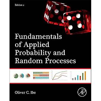 Fundamentals of Applied Probability and Random Processes by Oliver Ibe