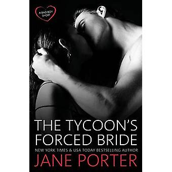 The Tycoons Forced Bride by Porter & Jane