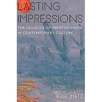 Lasting Impressions  The Legacies of Impressionism in Contemporary Culture by Jesse Matz