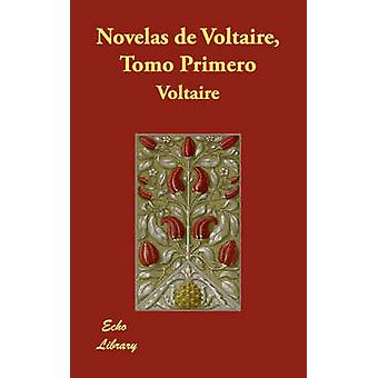 Novelas de Voltaire Tomo Primero by Voltaire