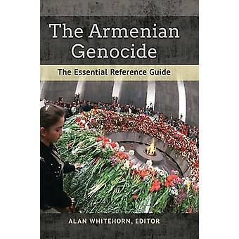 The Armenian Genocide The Essential Reference Guide by Whitehorn & Alan