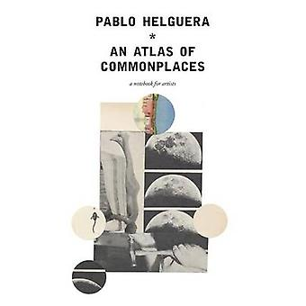 An Atlas of Commonplace. A notebook for artists by Helguera & Pablo