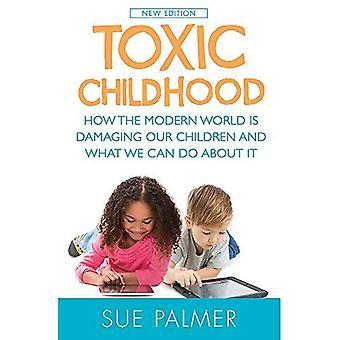 L'enfance toxique: Comment le monde moderne est préjudiciable nos enfants et ce que nous pouvons faire à ce sujet