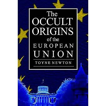 The Occult Origins of the European Union by Newton & Toyne