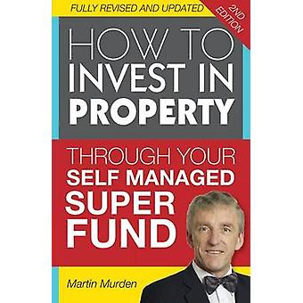 How to Invest in Property Through Your Self Managed Super Fund by Murden & Martin