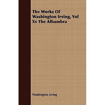 The Works of Washington Irving Vol XV the Alhambra by Irving & Washington