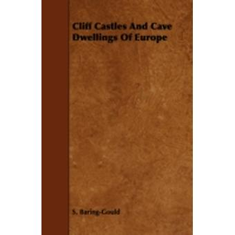 Cliff Castles and Cave Dwellings of Europe by BaringGould & Sabine