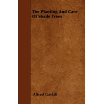 The Planting and Care of Shade Trees by Gaskill & Alfred