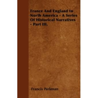 France And England In North America  A Series Of Historical Narratives  Part III. by Parkman & Francis