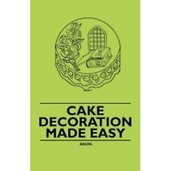 Cake Decoration Made Easy by Anon