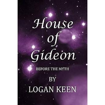 House of Gideon Before the Myth by Keen & Logan