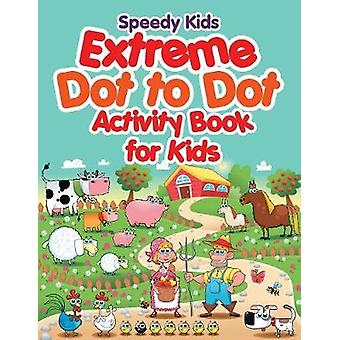 Extreme Dot to Dot Activity Book for Kids by Speedy Kids
