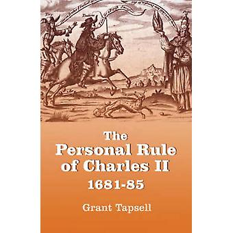 The Personal Rule of Charles II 168185 by Tapsell & Grant