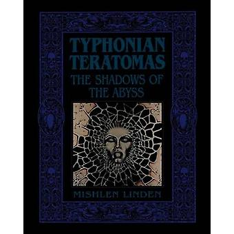 Typhonian Teratomas The Shadows of the Abyss by Linden & Mishlen